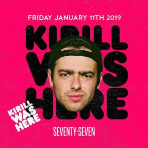 Kirill Was Here - Friday January 11th, 2019 at Club 77
