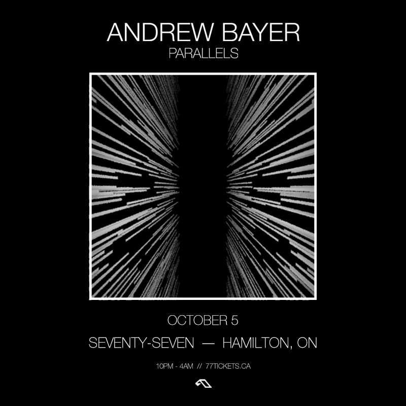 Andrew Bayer - Parallels Tour - Saturday October 5th, 2019 at Club 77 in Hamilton, Ontario